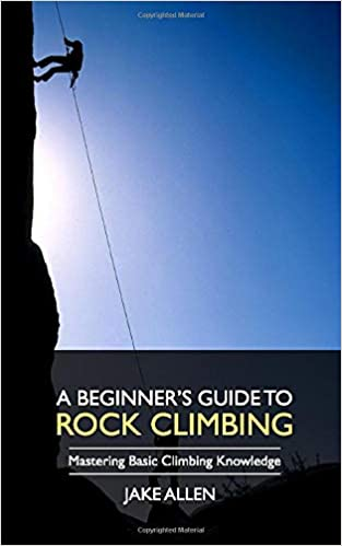 A Beginner's Guide to Rock Climbing By Jake Allen: Book Review